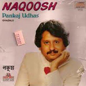 Naqoosh (Pankaj Udhas)