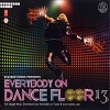 Everybody On Dance Floor 13 - Remixes [CD 1]